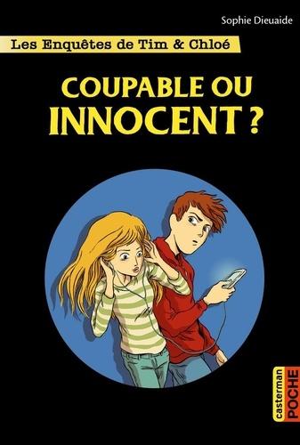 Sophie Dieuaide - Les enquêtes de Tim et Chloé  : Coupable ou innocent.