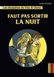 Sophie Dieuaide - Les enquêtes de Tim et Chloé  : Faut pas sortir la nuit.