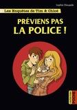 Sophie Dieuaide - Les enquêtes de Tim et Chloé  : Préviens pas la police !.