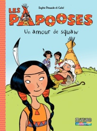 Sophie Dieuaide et  Catel - Les Papooses Tome 4 : Un amour de Squaw.