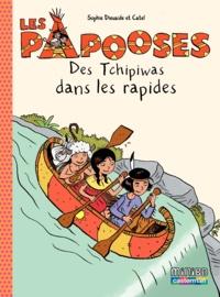Sophie Dieuaide et  Catel - Les Papooses Tome 5 : Des Tchipiwas dans les rapides.