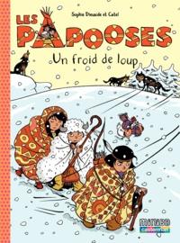 Sophie Dieuaide et  Catel - Les Papooses Tome 7 : Un froid de loup.