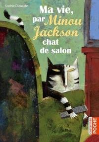 Sophie Dieuaide - Ma vie, par Minou Jackson, chat de salon.