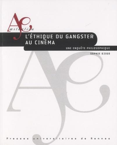 Sophie Djigo - L'éthique du gangster au cinéma - Une enquête philosophique.
