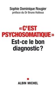 Sophie Dominique Rougier - C'est psychosomatique - Est-ce le bon diagnostic ?.