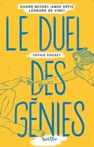 Sophie Doudet - Le duel des génies - Quand Michel-Ange défie Léonard de Vinci....