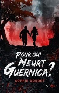 Sophie Doudet - Pour qui meurt Guernica ?.