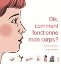 Sophie Ducharme et Magali Attiogbé - Dis, comment fonctionne mon corps ?.