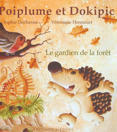 Sophie Ducharme et Véronique Hermouet - Poiplume et Dokipic Tome 1 : Le gardien de la forêt.