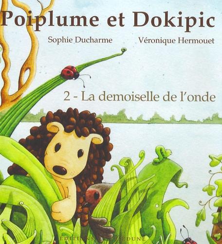Sophie Ducharme et Véronique Hermouet - Poiplume et Dokipic Tome 2 : La Demoiselle de l'onde.