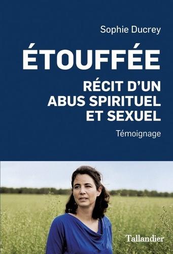 Sophie Ducrey - Etouffée - Récit d'un abus spirituel et sexuel.