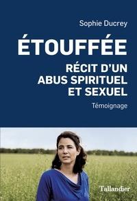Ebook téléchargement gratuit allemand Etouffée  - Récit d'un abus spirituel et sexuel 9791021040021 en francais par Sophie Ducrey CHM MOBI DJVU