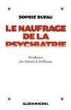 Sophie Dufau - Le Naufrage de la psychiatrie.