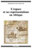 Sophie Dulucq et Pierre Soubias - L'espace et ses représentations en Afrique subsaharienne - Approches pluridisciplinaires.