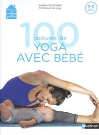 Sophie Dumoutet - 100 postures de yoga avec bébé - 0-2 ans.