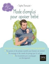 Sophie Dumoutet - Mode d'emploi pour apaiser bébé.