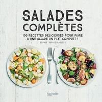 Sophie Dupuis-Gaulier - Salades complètes - 100 recettes délicieuses pour faire d'une salade un plat unique.
