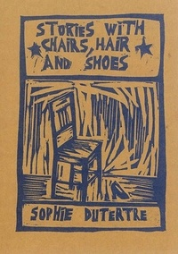 Sophie Dutertre - Histoires avec chaises, cheveux et chaussures.