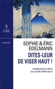 Sophie Edelmann et Eric Edelmann - Dites-leur de viser haut ! - Promesses et défis de la vois spirituelle.