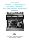 Sophie Efosse - Le crédit à la consommation en France, 1947-1965 - De la stigmatisation à la réglementation.