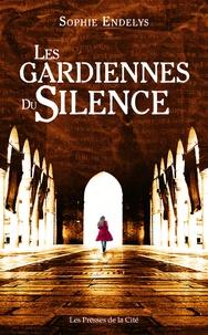 Ebook files téléchargement gratuit Les gardiennes du silence en francais  9782258162952 par Sophie Endelys