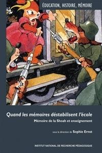 Sophie Ernst et Francis Marcoin - Quand les mémoires déstabilisent l'école - Mémoire de la Shoah et enseignement.