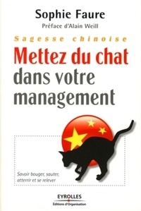 Sophie Faure - Sagesse chinoise, mettez du chat dans votre management - Savoir bouger, sauter, atterrir et se relever.