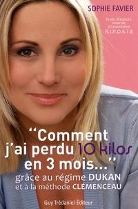 """Sophie Favier et Pierre Dukan - """"Comment j'ai perdu 10 kilos en 3 mois"""" - Grâce au régime Dukan et à la méthode Clémenceau."""