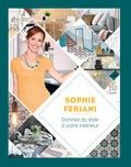 Sophie Ferjani - Donnez du style à votre intérieur.