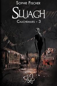 Sophie Fischer - Cauchemars Tome 3 : Sluagh.