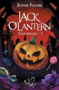 Sophie Fischer - Jack O'Lantern - Tome 1, Cauchemars.