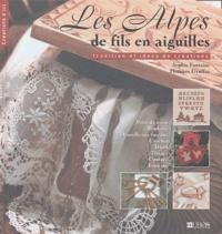 Sophie Fontaine et Florence Gruffaz - Les Alpes de fils en aiguilles - Tradition et idées de création.