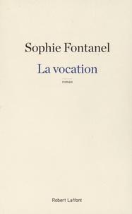 Sophie Fontanel - La vocation.
