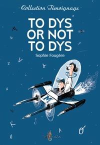 Sophie Fougère - To DYS or not to DYS - Dans la tête d'un ado dyslexique.