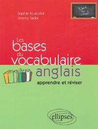 Sophie Fourcelot et Jeremy Taylor - Les bases du vocabulaire anglais - Apprendre et réviser.