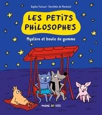 Sophie Furlaud et Dorothée de Monfreid - Les petits philosophes Tome 1 : Mystère et boule de gomme.