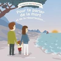 Sophie Furlaud et Charlotte Roederer - Pour te parler de la mort et de la résurrection....