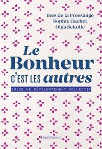 Sophie Gachet et Inès de La Fressange - Le bonheur, c'est les autres! - Guide de développement collectif.