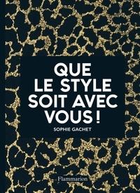 Sophie Gachet - Que le style soit avec vous !.