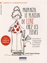 Propager le plaisir de lire chez les élèves- Activités et suggestions littéraires pour tous les goûts - Sophie Gagnon-Roberge   Showmesound.org