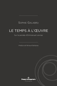 Sophie Galabru - Le temps à l'oeuvre - Sur la pensée d'Emmanuel Levinas.