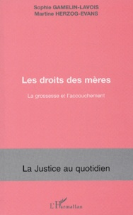 Sophie Gamelin-Lavois et Martine Herzog-Evans - Le droit des mères - La grossesse et l'accouchement.