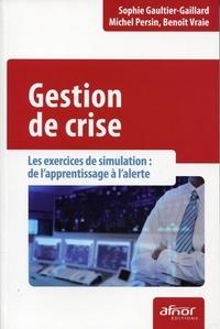 Sophie Gaultier-Gaillard et Michel Persin - Gestion de crise - Les exercices de simulation : de l'apprentissage à l'alerte.