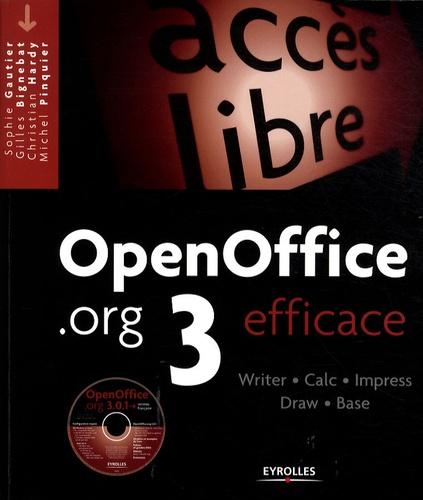 Sophie Gautier et Gilles Bignebat - OpenOffice.org 3 efficace - Writer, Calc, Impress, Draw, Base. 1 Cédérom