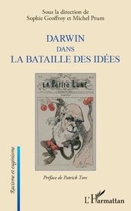 Sophie Geoffroy et Michel Prum - Darwin dans la bataille des idées.