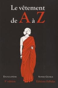 Le vêtement de A à Z- Encyclopédie thématique de la mode et du textile - Sophie George |