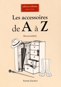 Les accessoires de A à Z- Encyclopédie thématique de la mode et du textile - Sophie George |