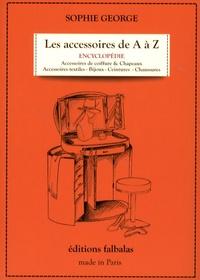 Sophie George - Les accessoires de A à Z - Encyclopédie thématique de la mode et du textile.