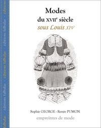 Sophie George et Renée Pumon - Modes du XVIIe siècle, sous Louis XIV.