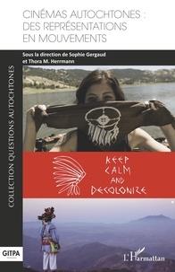Sophie Gergaud et Thora M. Herrmann - Cinémas autochtones - Des représentations en mouvements.